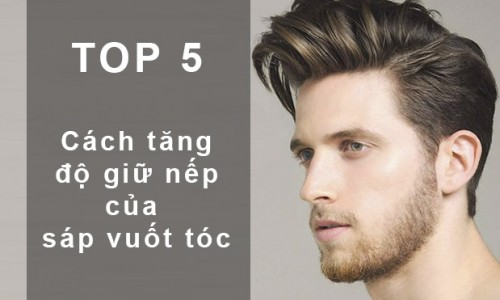 TOP 5 cách giúp tăng độ giữ nếp của sáp vuốt tóc